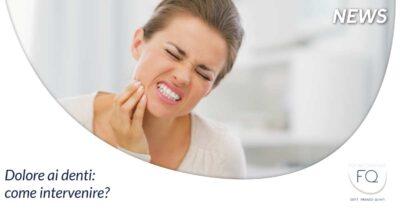 Dolore ai denti | Odontoiatria FQ | Dentista Arezzo